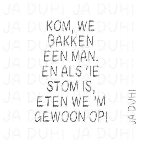 Kom, we bakken een man. Ja Duh! #stom #humor #vrouwen #Nederlands #Dutch