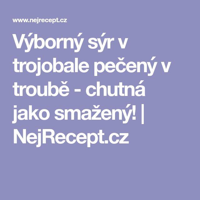 Výborný sýr v trojobale pečený v troubě - chutná jako smažený! | NejRecept.cz