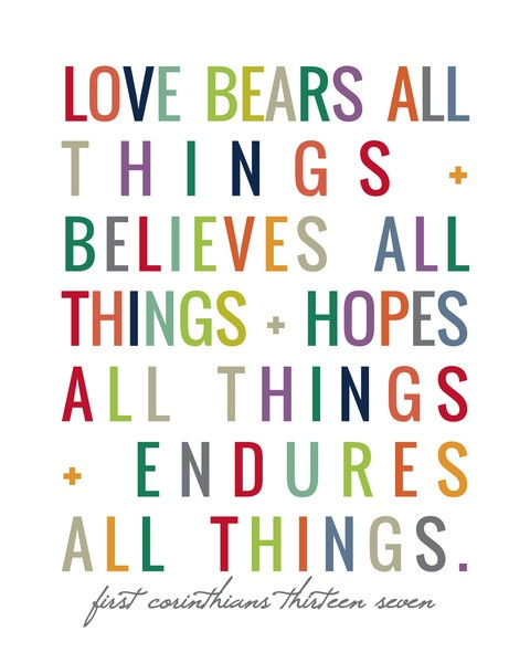 1 Corinthians 13:7 print!: Corinthians 137, Naptim Diaries, Faith, 1 Corinthians, Quote, Art Ideas, Bedrooms Closet, Bible Verses, Corinthians 13 7