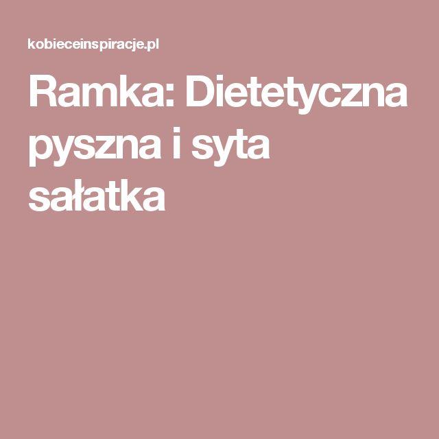 Ramka: Dietetyczna pyszna i syta sałatka