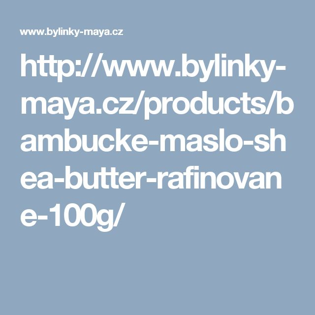 http://www.bylinky-maya.cz/products/bambucke-maslo-shea-butter-rafinovane-100g/