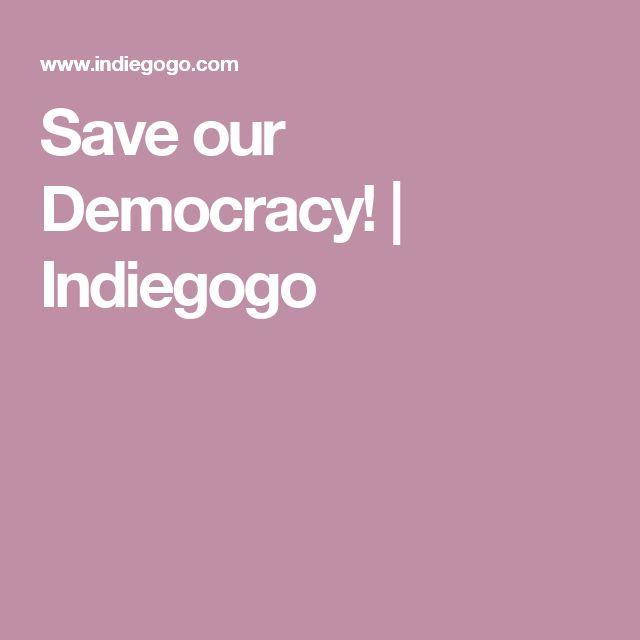 Save our Democracy!   Indiegogo