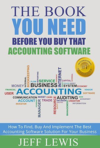 The Book You Need Before You Buy That Accounting Software: How To Find, Buy and Implement the Best Accounting Software Solution For Your Business by Jeff Lewis http://www.amazon.com/dp/B00QNNVSKY/ref=cm_sw_r_pi_dp_oS7Jvb1FP350A