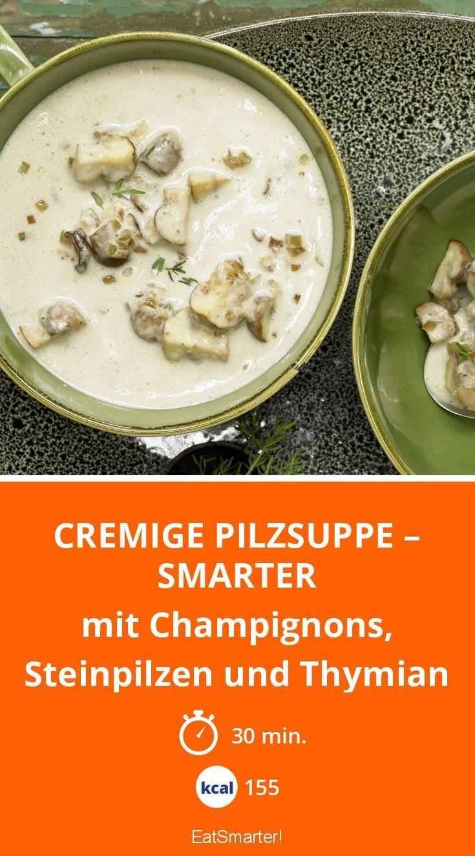 Cremige Pilzsuppe – smarter - mit Champignons, Steinpilzen und Thymian - smarter - Kalorien: 155 Kcal - Zeit: 30 Min.   eatsmarter.de