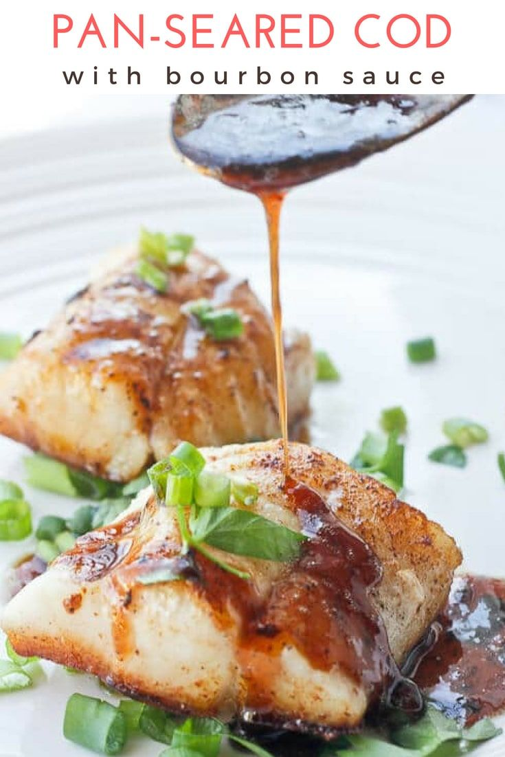 This Easy Pan Seared Cod Recipe Is Cooked With Butter And Olive Oil Topped With A Simple Bourbon Sauce Bour Seared Cod Recipe Recipes Pan Seared Cod Recipe