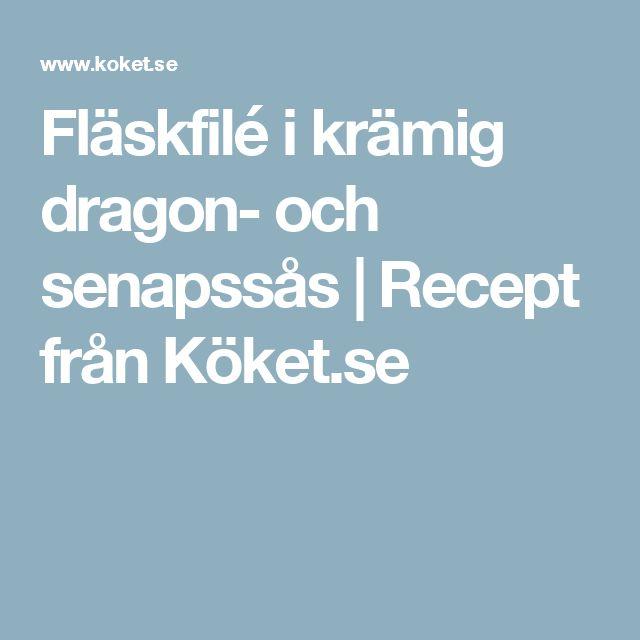 Fläskfilé i krämig dragon- och senapssås | Recept från Köket.se