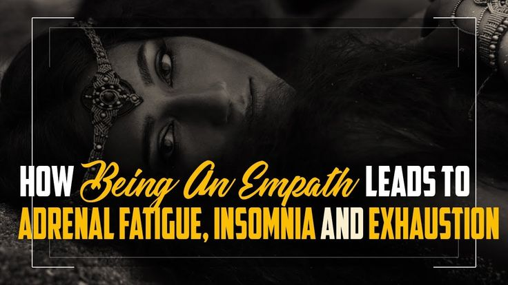 How Being An Empath Leads to Adrenal Fatigue Insomnia and Exhaustion How Being An Empath Leads to Adrenal Fatigue Insomnia and Exhaustion How Being An Empath Leads to Adrenal Fatigue Insomnia and Exhaustion Do you consider yourself to be an empath? Perhaps it is common for you to experience chronic fatigue and stress because you have heard the story of someone else. Your energy has crashed because of the things you have felt while listening to the stories of other people. You cannot help it…