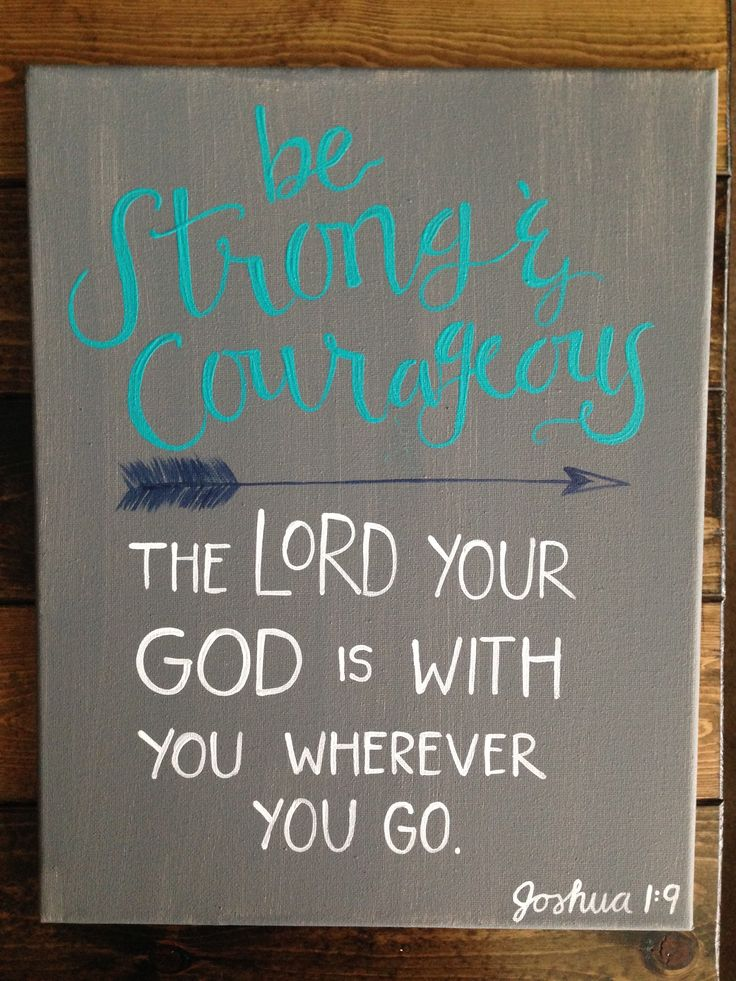 Be strong and courageous. The Lord your God is with you wherever you go. Joshua 1:9. #diy #canvas #painting