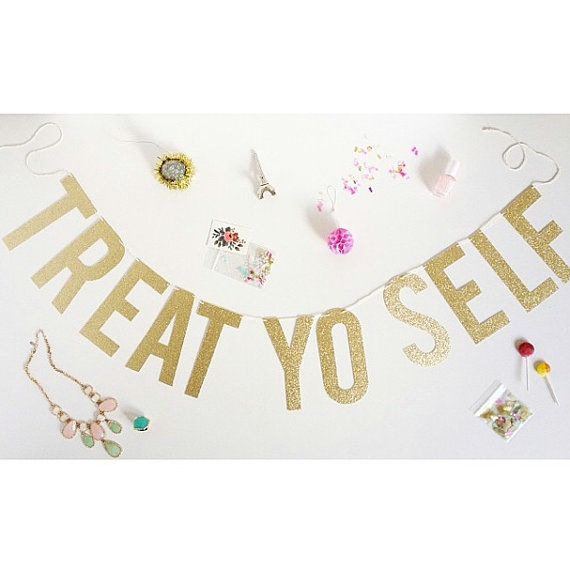TREAT YO SELF Gold Glitter Letter Banner by theBannerie on Etsy..... .i want this for my birthday party!!