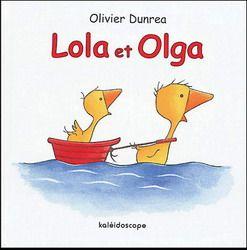 OLIVIER DUNREA - Lola et Olga - Albums illustrés - LIVRES - Renaud-Bray.com - Ma librairie coup de coeur