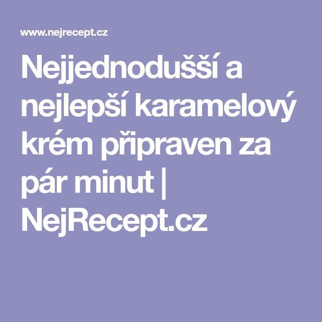 Nejjednodušší a nejlepší karamelový krém připraven za pár minut | NejRecept.cz