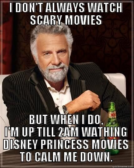 This one Meme defines my best friend except there doesn't have to be scary movies first sometimes she just goes on Disney princess movie marathons