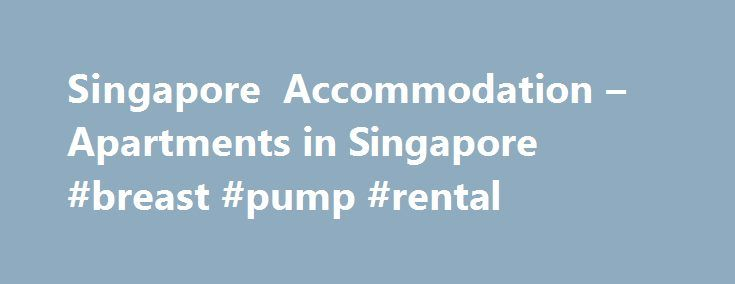 Singapore Accommodation – Apartments in Singapore #breast #pump #rental http://rental.remmont.com/singapore-accommodation-apartments-in-singapore-breast-pump-rental/  #rent in singapore # Accommodation & Apartments in Singapore Southeast Asia's most expensive capital city, and one of the world's fewest sovereign city-states, Singapore features modern skyscrapers, varied shopping, a tropical climate and a medley of Asian and western influences. Wimdu offers holiday accommodation in…