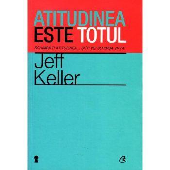 Atitudinea este totul - Jeff Keller