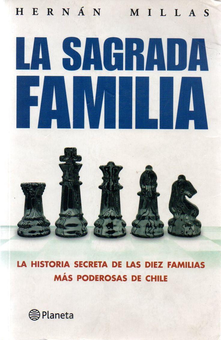 La sagrada familia : la historia secreta de las diez familias más poderosas de Chile /  por Millas, Hernán, 1921-