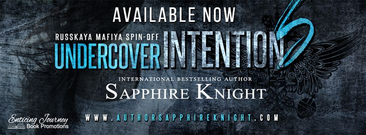 Title: Undercover Intentions Series: Russkaya Mafiya Spin-Off Author: Sapphire Knight Genre: Romantic Suspense Release Date: May 29, 2017 Beau Not everyone born of Mafiya blood wants to be in th…