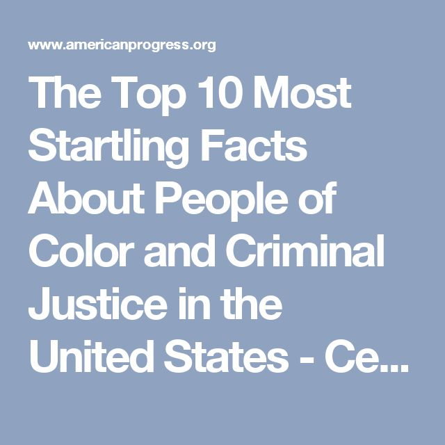 The Top 10 Most Startling Facts About People of Color and Criminal Justice in the United States - Center for American Progress