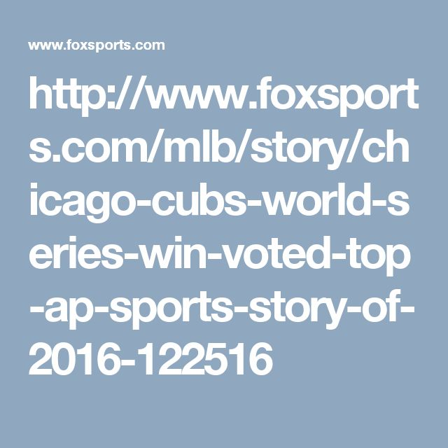 http://www.foxsports.com/mlb/story/chicago-cubs-world-series-win-voted-top-ap-sports-story-of-2016-122516