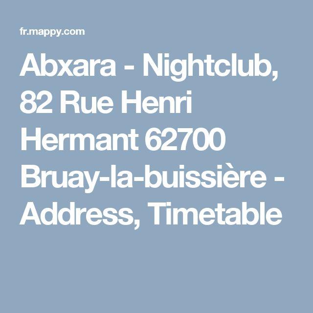 Abxara - Nightclub, 82 Rue Henri Hermant 62700 Bruay-la-buissière - Address, Timetable
