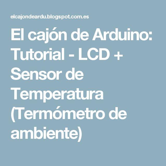 El cajón de Arduino: Tutorial - LCD + Sensor de Temperatura (Termómetro de ambiente)