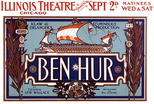 """This theatre poster is for a production of Ben Hur at the Illinois Theater in Chicago, c. 1901. """"Klaw and Erlanger's Stupendous Production: Ben Hur. By General Lew Wallace. Dramatized by Wm. Young."""""""