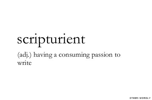 Pronunciation | skrip-'tUr-E-ent. This word must have a cousin, the consuming passion to read???