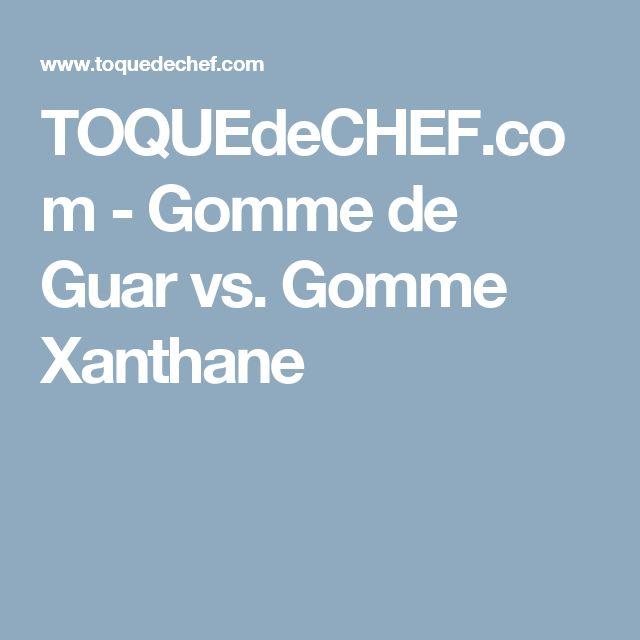 TOQUEdeCHEF.com - Gomme de Guar vs. Gomme Xanthane