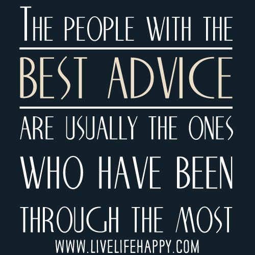 Advice Quotes: The People With The Best Advice Are Usually The Ones Who
