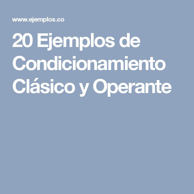 20 Ejemplos de Condicionamiento Clásico y Operante