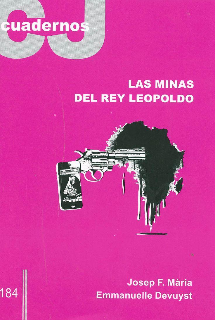 Las minas del rey Leopoldo : conflictos y oportunidades en la extracción de minerales en la RD Congo / Josep f. Mària, Emmanuelle Devuyst. - Barcelona : Cristianisme i Justícia, 2013