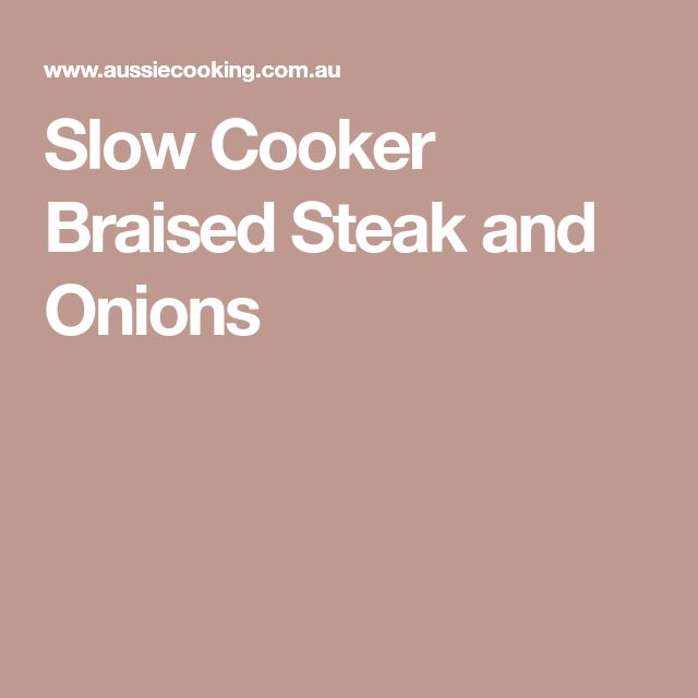 Slow Cooker Braised Steak and Onions