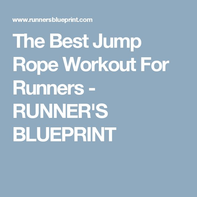 The Best Jump Rope Workout For Runners - RUNNER'S BLUEPRINT