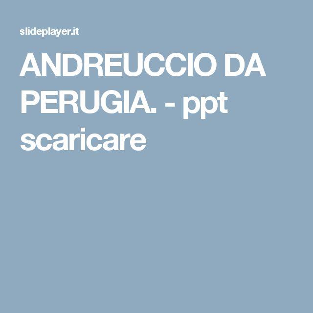 ANDREUCCIO DA PERUGIA. -  ppt scaricare