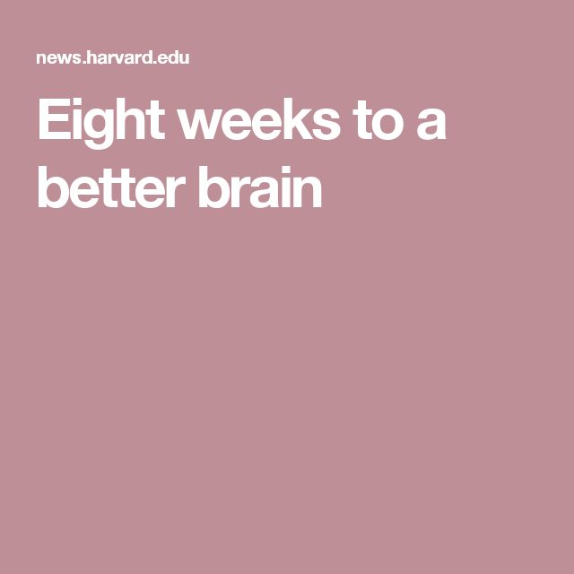 Eight Weeks to a Better Brain