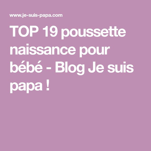 TOP 19 poussette naissance pour bébé - Blog Je suis papa !
