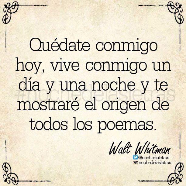 〽️ Quédate conmigo hoy, vive conmigo un día y una noche y te mostraré el origen de todos los poemas. Walt Whitman