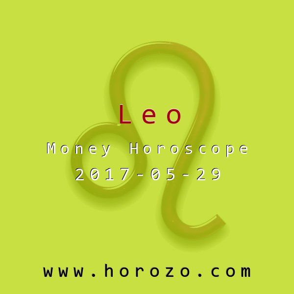 Leo Money horoscope for 2017-05-29: You're just not sure what to do. Whether you're with friends, colleagues or all by yourself, you're stuck in a kind of limbo. Don't worry, it's not unique to you, and it's not permanent, either. You'll loosen up tomorrow..leo