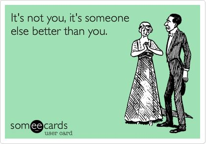 Funny Breakup Ecard: It's not you, it's someone else better than gags