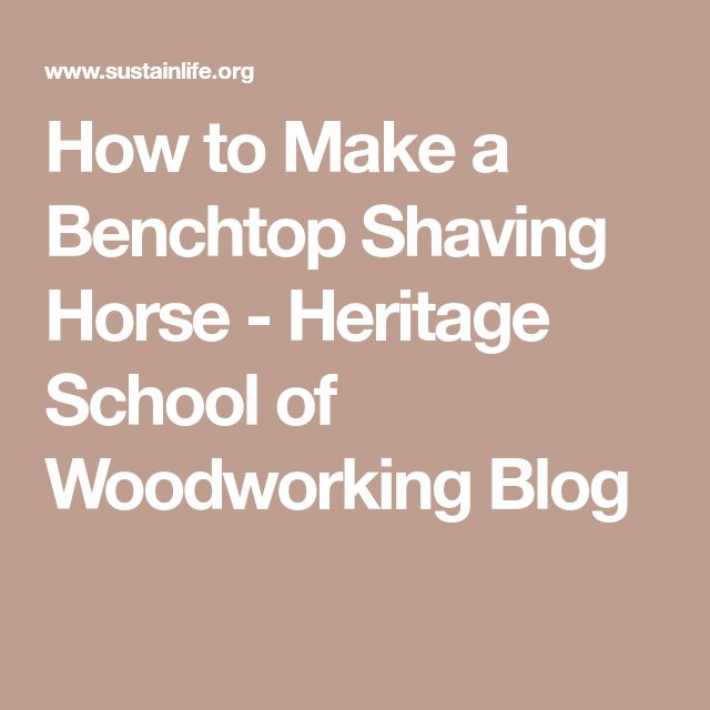 How to Make a Benchtop Shaving Horse - Heritage School of Woodworking Blog
