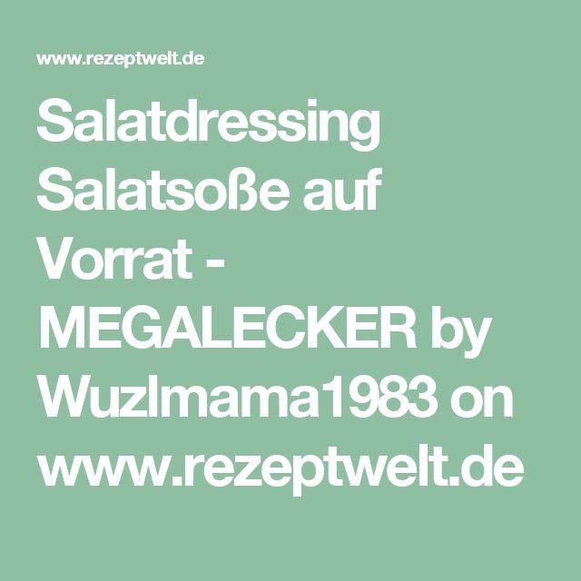 Salatdressing Salatsoße auf Vorrat - MEGALECKER  by Wuzlmama1983 on www.rezeptwelt.de
