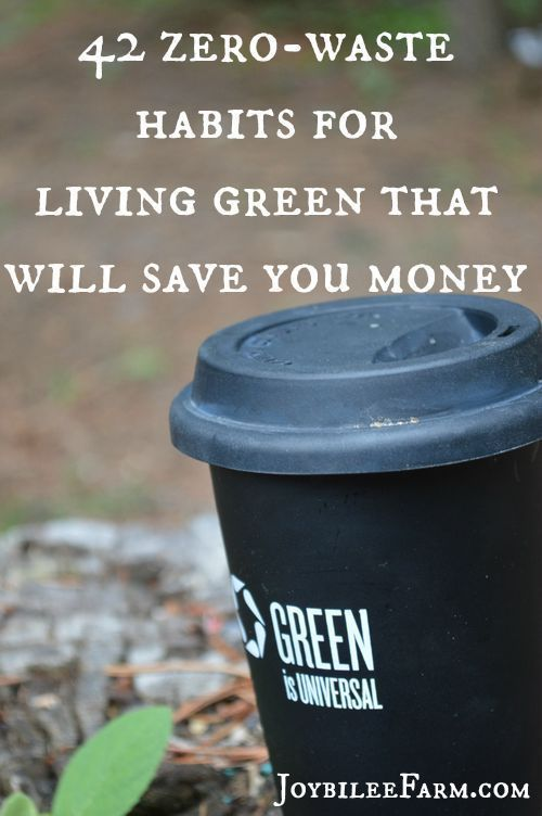 42 zero-waste habits for living green that will save you money #goinggreen #greenliving #moneysaving: