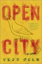 The recipient of the Hemingway Foundation/PEN Award and one of NPR's Best Books of 2011, Open City is a flaneur's love letter to city life and the peregrinations of one's own mind. Cole's protagonist, Julius, a Nigerian immigrant and psychiatry resident, ambles around Manhattan,chatting with fellow immigrants,thinking about women, art, decay. With the perceptive intelligence of W.G. Sebald and a Joycean attention to interiority, Open City mines the past and announces a form for the future