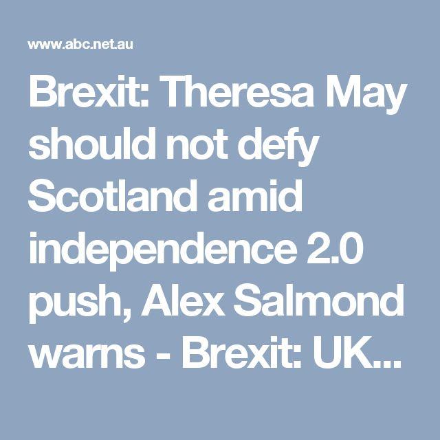 Brexit: Theresa May should not defy Scotland amid independence 2.0 push, Alex Salmond warns - Brexit: UK EU Referendum - ABC News (Australian Broadcasting Corporation)