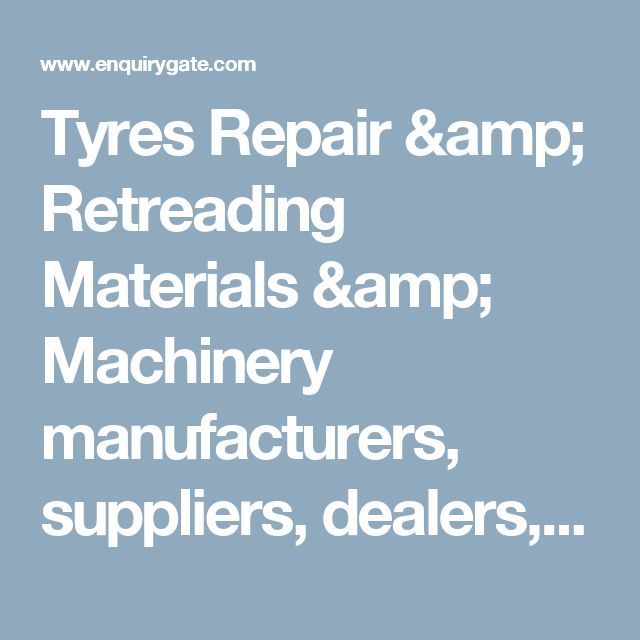 Tyres Repair & Retreading Materials & Machinery manufacturers, suppliers, dealers, distributors, wholesalers, Exporters, and Importers in Delhi, India - at Enquiry Gate – To Get Business Enquiry