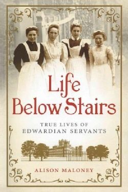 Life Below Stairs: True Lives of Edwardian Servants (Hardcover)