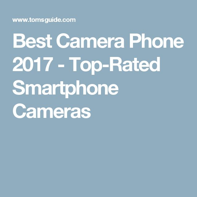 Best Camera Phone 2017 - Top-Rated Smartphone Cameras
