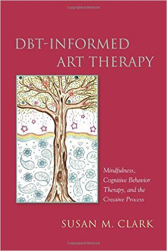 DBT-Informed Art Therapy: Mindfulness, Cognitive Behavior Therapy, and the Creative Process: Susan M. Clark: 9781849057332: Psychotherapy: Amazon Canada