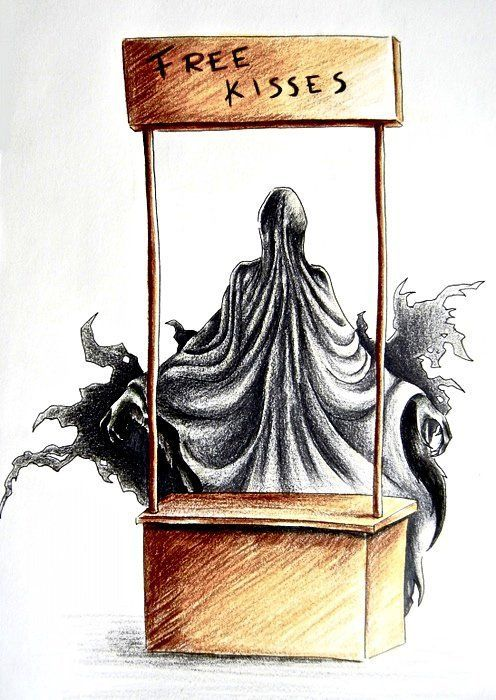 it is said that dementors are great kissers... but I don't want to try it, no no oh no