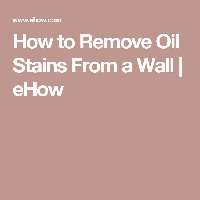 How to Remove Oil Stains From a Wall | eHow
