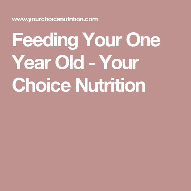 Feeding Your One Year Old - Your Choice Nutrition